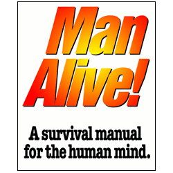 Man Alive! A Survival Manual For the Human Mind.